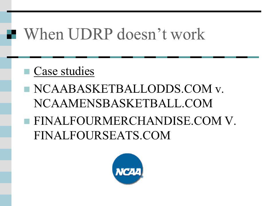 When UDRP doesn't work Case studies NCAABASKETBALLODDS.COM v. NCAAMENSBASKETBALL.COM FINALFOURMERCHANDISE.COM V. FINALFOURSEATS.COM