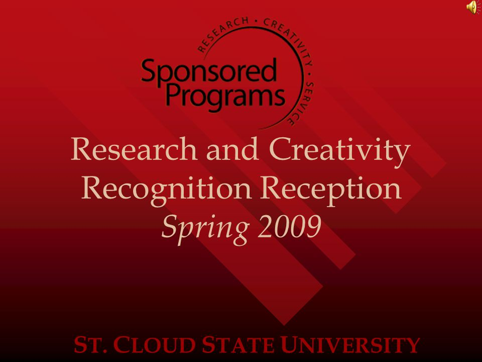 S T. C LOUD S TATE U NIVERSITY Research and Creativity Recognition Reception Spring 2009