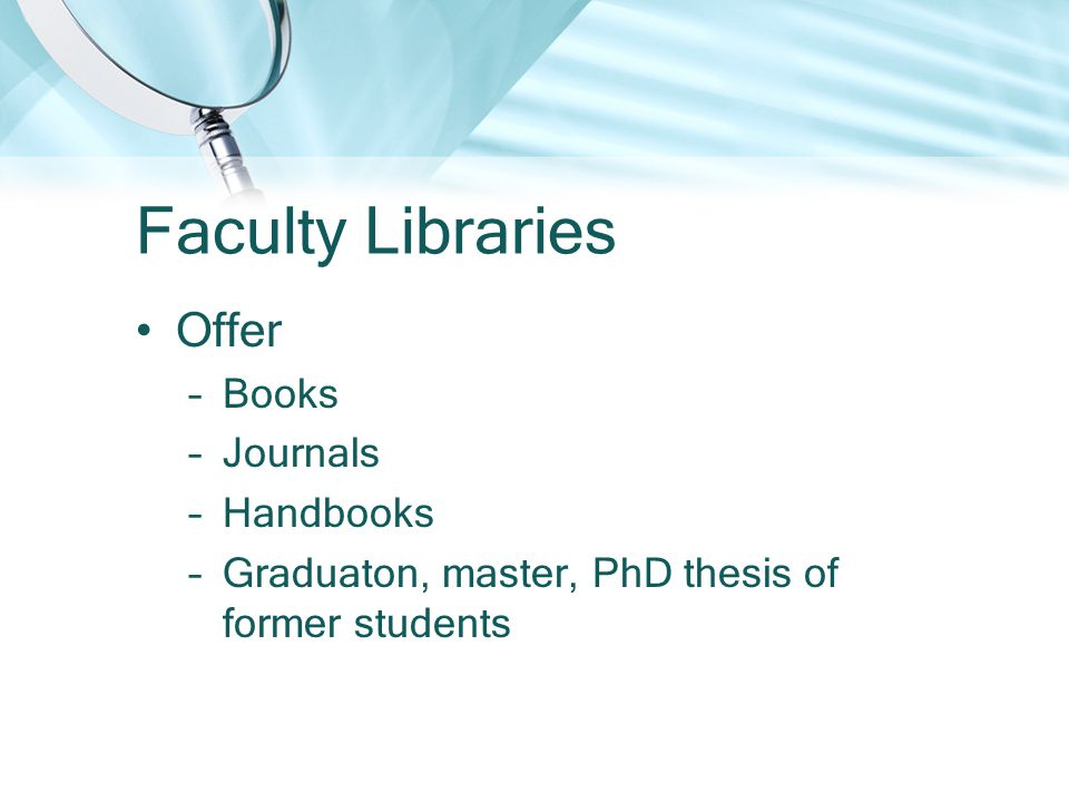 Faculty Libraries Offer –Books –Journals –Handbooks –Graduaton, master, PhD thesis of former students