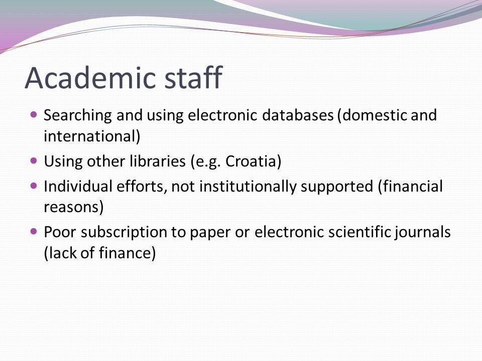 Academic staff Searching and using electronic databases (domestic and international) Using other libraries (e.g.