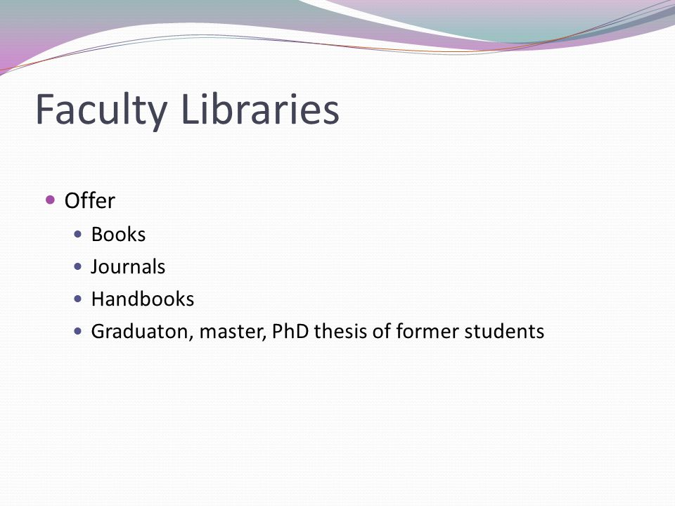 Faculty Libraries Offer Books Journals Handbooks Graduaton, master, PhD thesis of former students