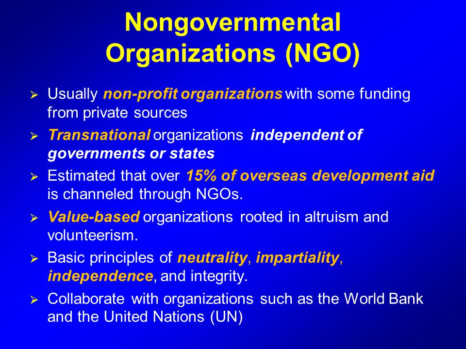  Usually non-profit organizations with some funding from private sources  Transnational organizations independent of governments or states  Estimat