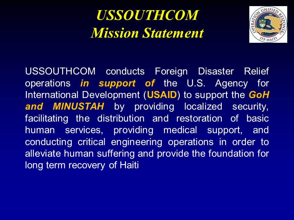 USSOUTHCOM Mission Statement USSOUTHCOM conducts Foreign Disaster Relief operations in support of the U.S. Agency for International Development (USAID
