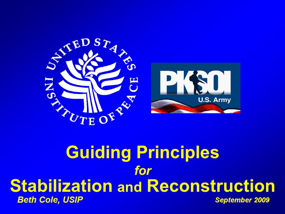 Guiding Principles for Stabilization and Reconstruction September 2009 Beth Cole, USIP