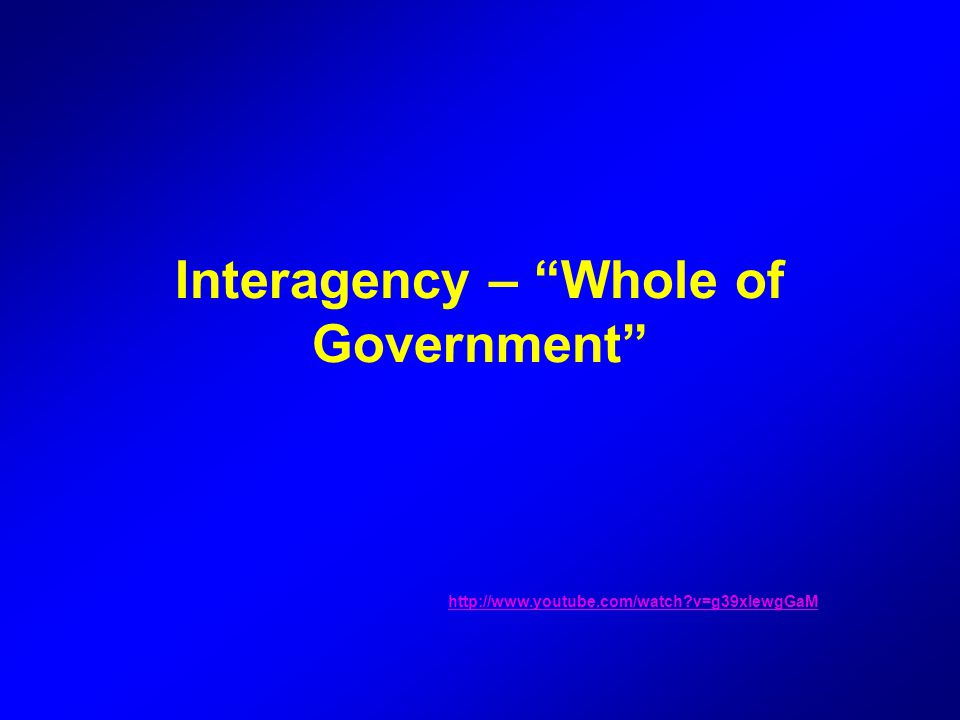 """Interagency – """"Whole of Government"""" http://www.youtube.com/watch?v=g39xIewgGaM"""