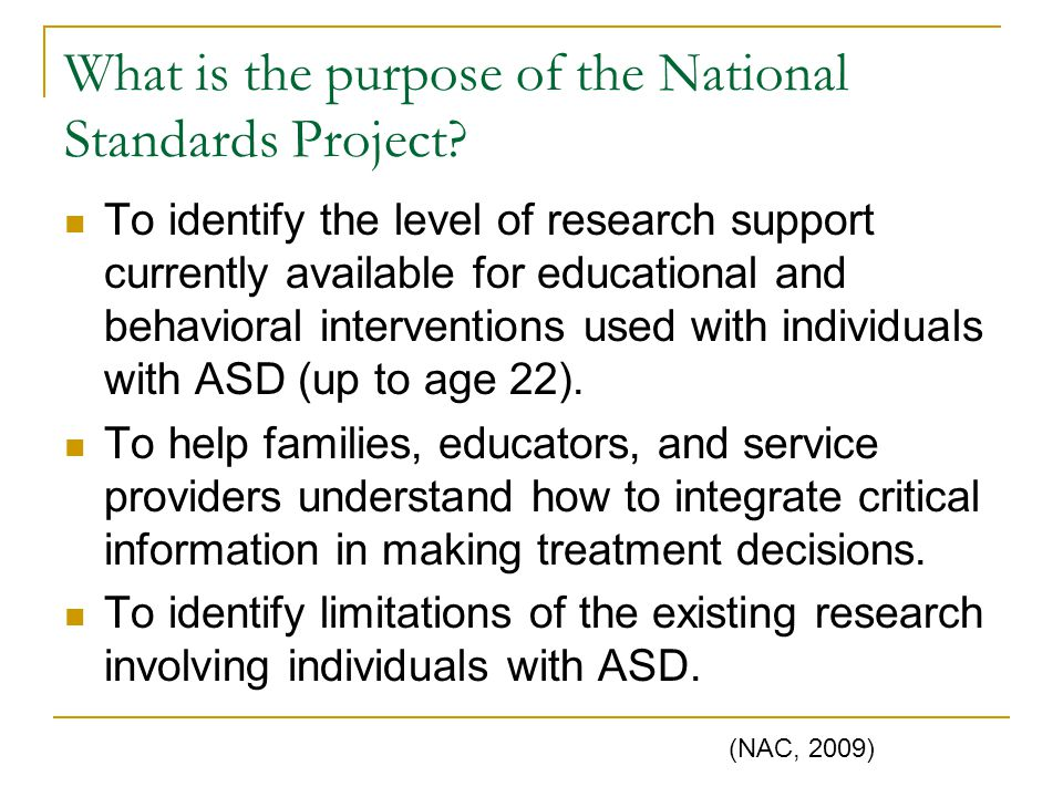 What is the purpose of the National Standards Project? To identify the level of research support currently available for educational and behavioral in