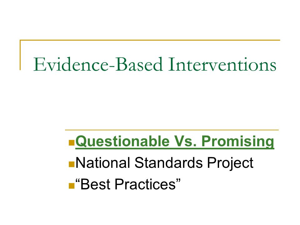 "Evidence-Based Interventions Questionable Vs. Promising National Standards Project ""Best Practices"""
