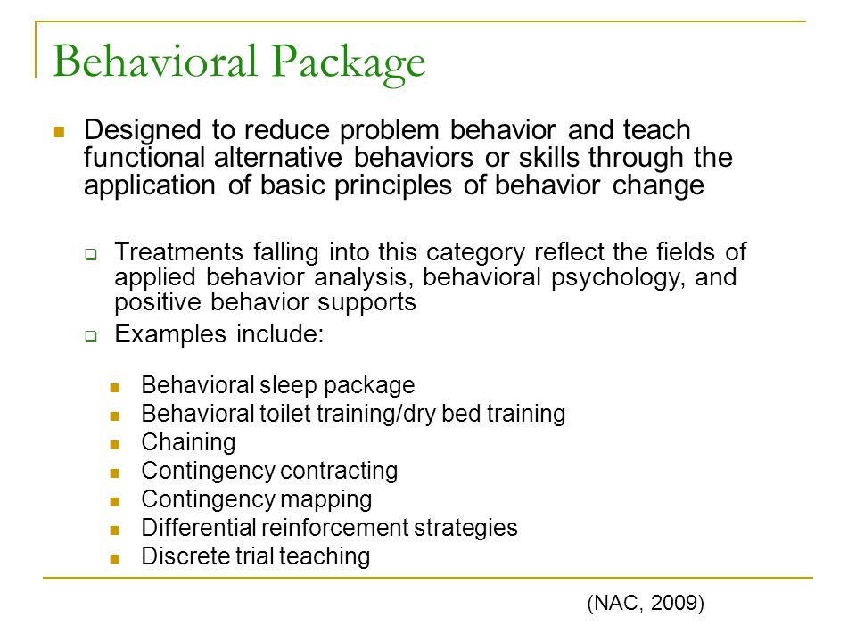 Behavioral Package Behavioral sleep package Behavioral toilet training/dry bed training Chaining Contingency contracting Contingency mapping Different