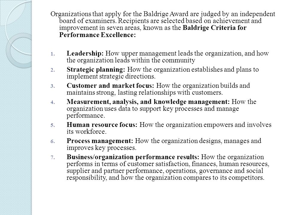 Organizations that apply for the Baldrige Award are judged by an independent board of examiners.