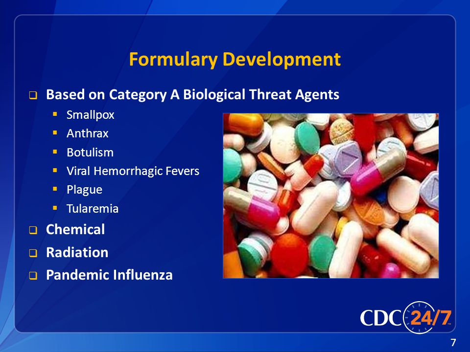 7 Formulary Development  Based on Category A Biological Threat Agents  Smallpox  Anthrax  Botulism  Viral Hemorrhagic Fevers  Plague  Tularemia  Chemical  Radiation  Pandemic Influenza