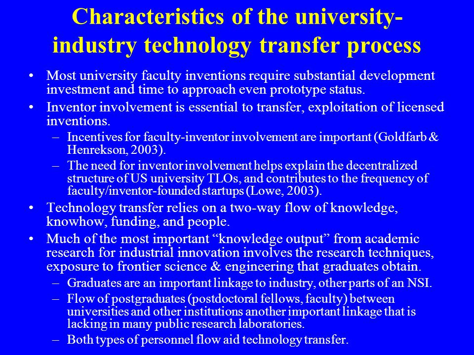 Characteristics of the university- industry technology transfer process Most university faculty inventions require substantial development investment and time to approach even prototype status.