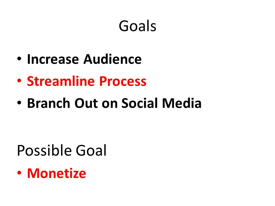 Goals Increase Audience Streamline Process Branch Out on Social Media Possible Goal Monetize