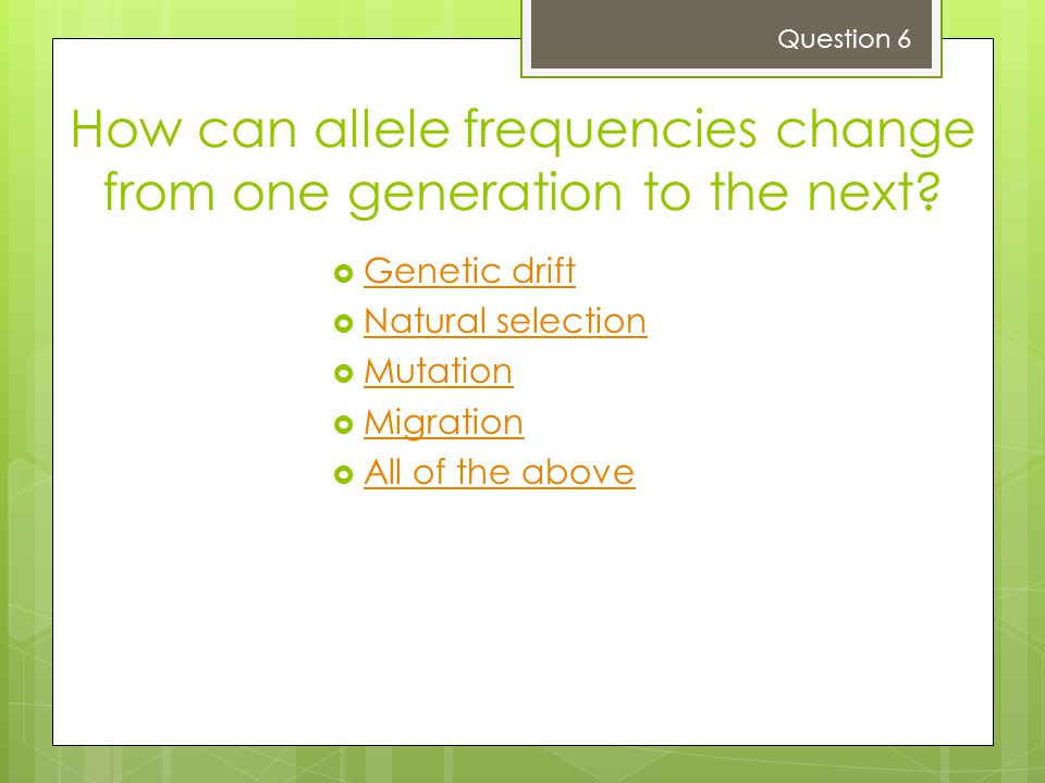 How can allele frequencies change from one generation to the next.