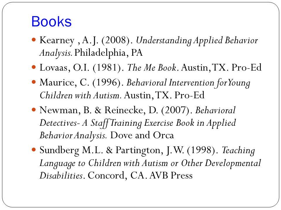Books Kearney, A.J.(2008). Understanding Applied Behavior Analysis.