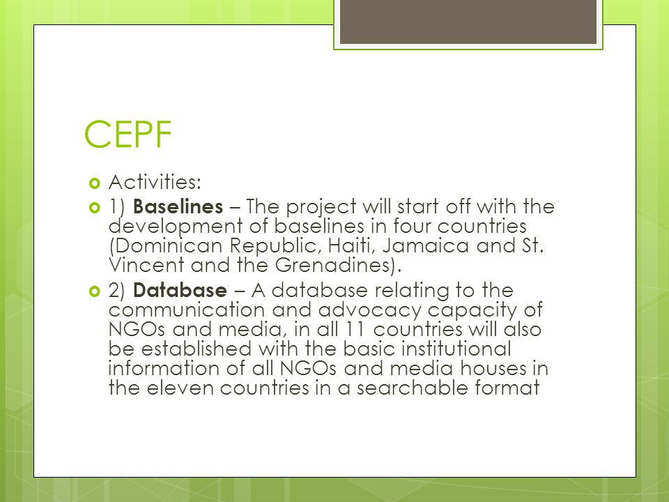 CEPF  Activities:  1) Baselines – The project will start off with the development of baselines in four countries (Dominican Republic, Haiti, Jamaica and St.
