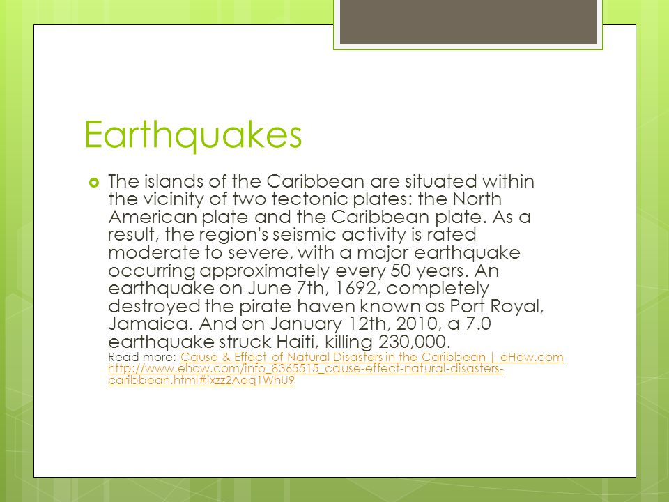 Earthquakes  The islands of the Caribbean are situated within the vicinity of two tectonic plates: the North American plate and the Caribbean plate.