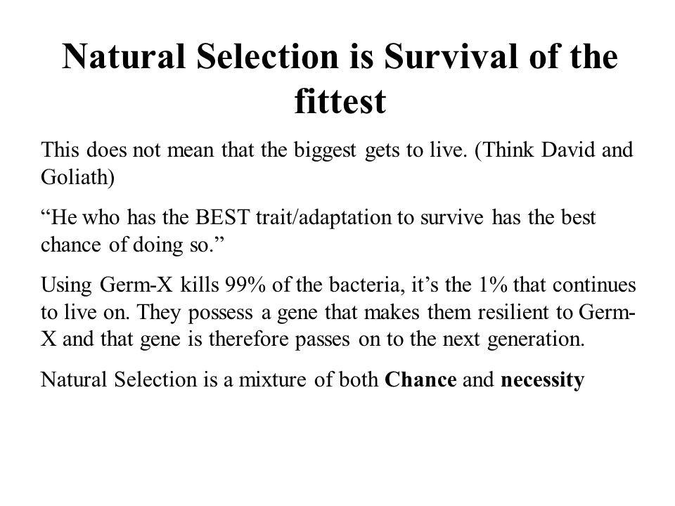 """This does not mean that the biggest gets to live. (Think David and Goliath) """"He who has the BEST trait/adaptation to survive has the best chance of do"""