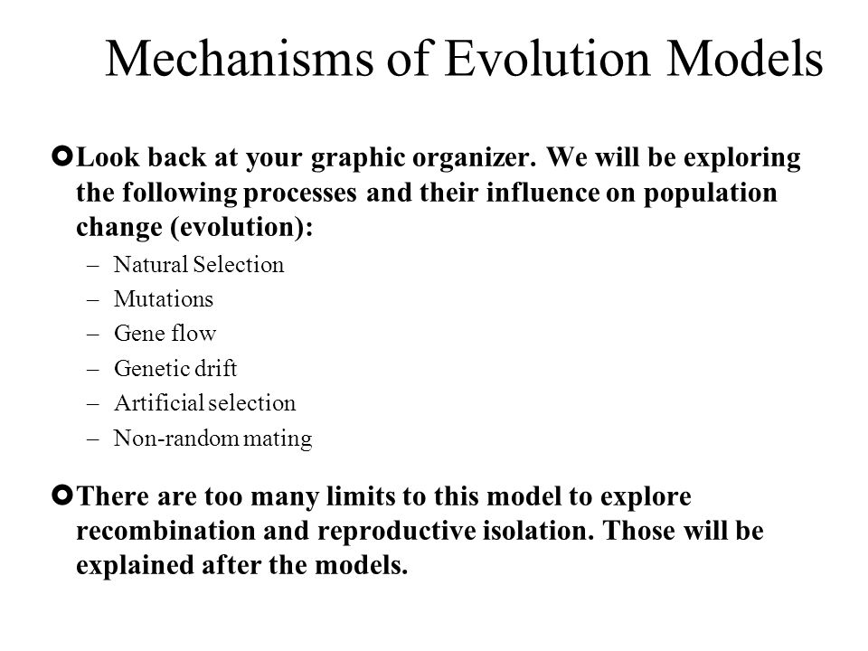  Look back at your graphic organizer. We will be exploring the following processes and their influence on population change (evolution): –Natural Sel