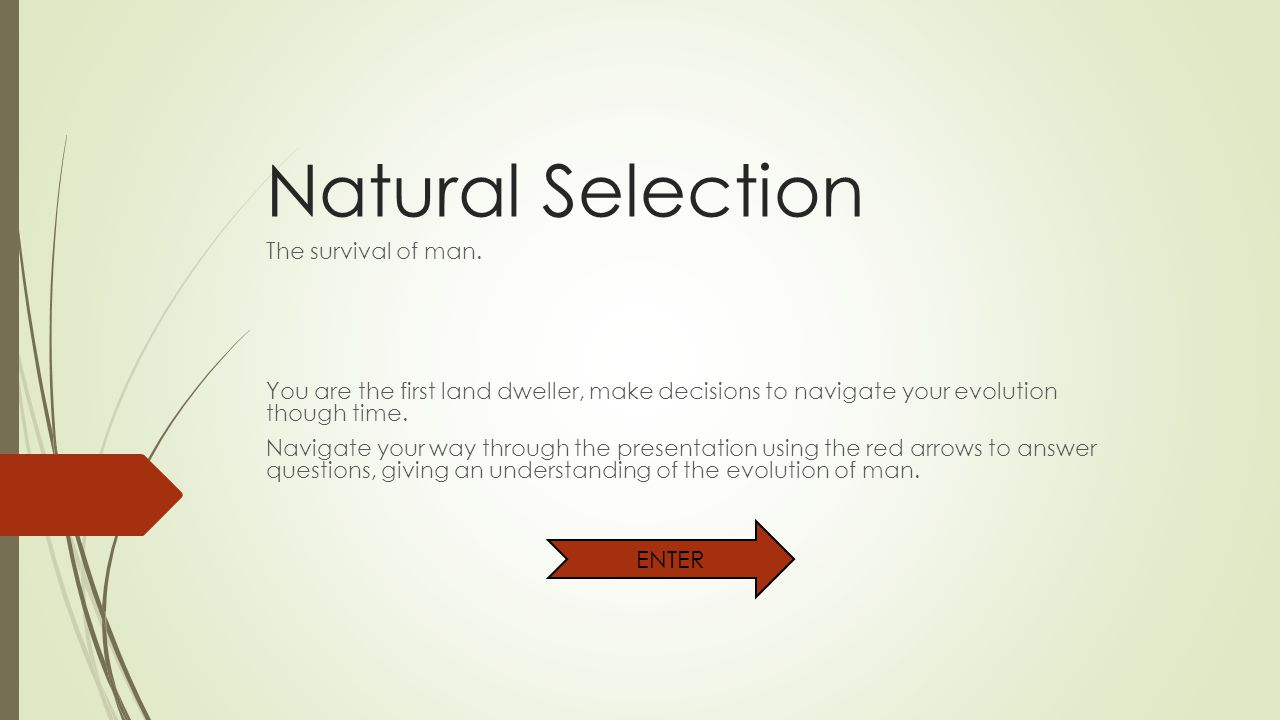 Natural Selection The survival of man.