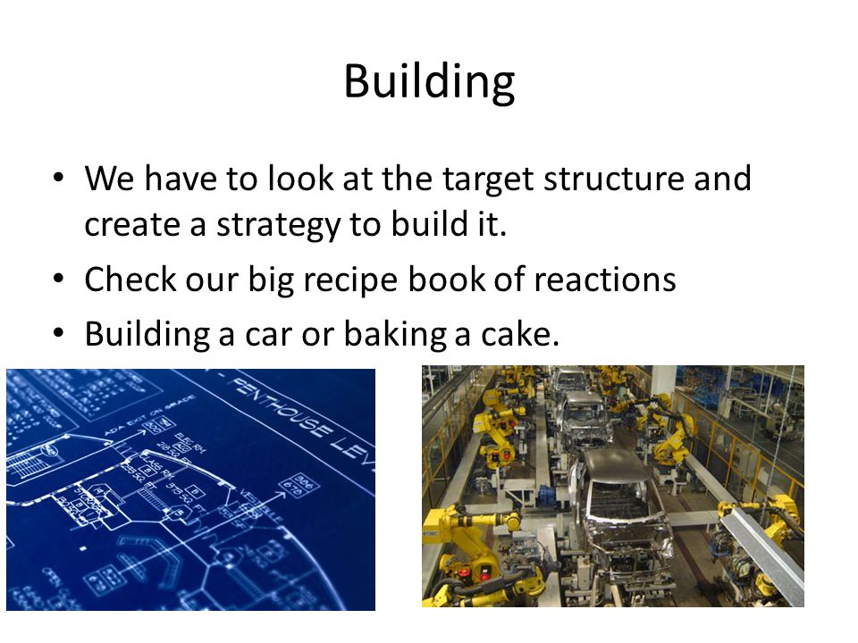 Building We have to look at the target structure and create a strategy to build it.