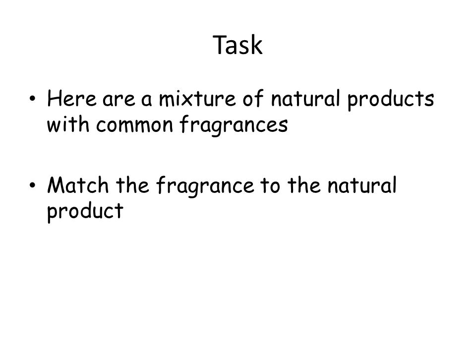 Task Here are a mixture of natural products with common fragrances Match the fragrance to the natural product