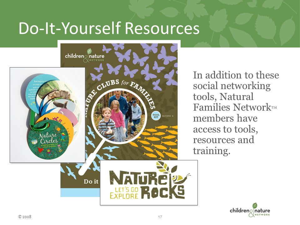 Do-It-Yourself Resources In addition to these social networking tools, Natural Families Network ™ members have access to tools, resources and training.
