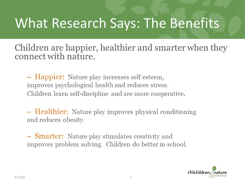 What Research Says: The Benefits Children are happier, healthier and smarter when they connect with nature.