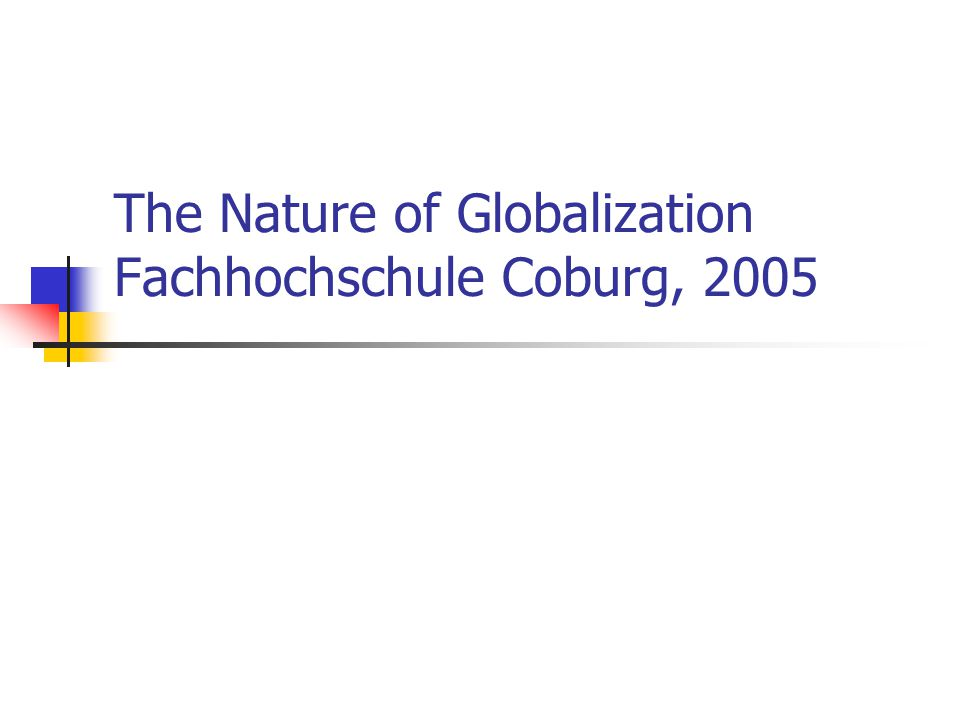 The Nature of Globalization Fachhochschule Coburg, 2005