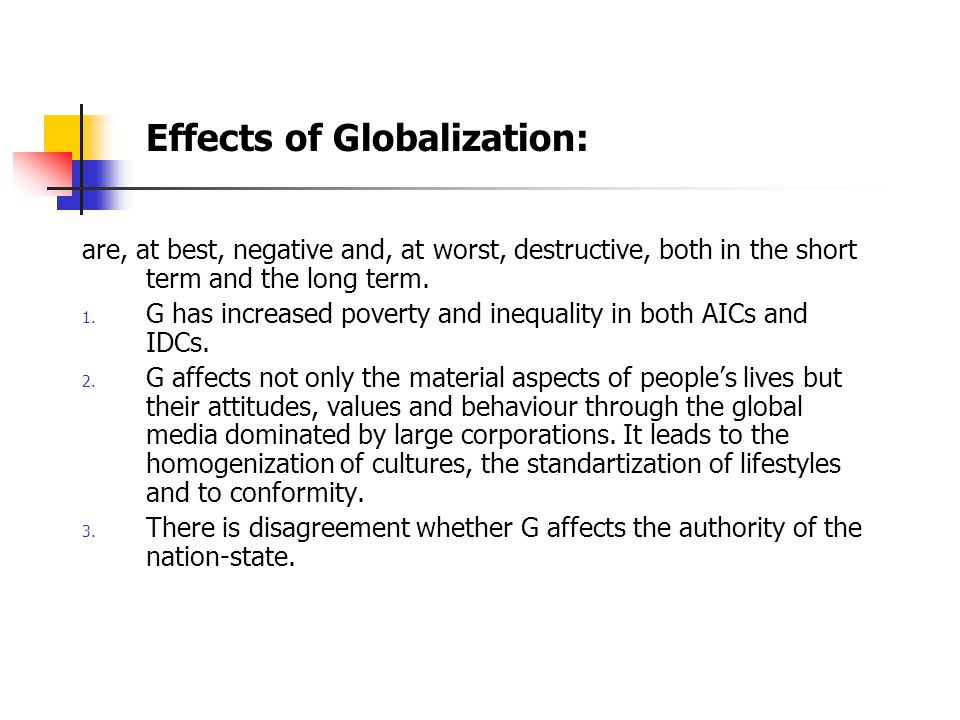 Effects of Globalization: are, at best, negative and, at worst, destructive, both in the short term and the long term.