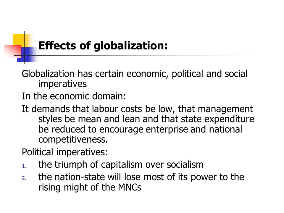 Effects of globalization: Though 'the world is undergoing a process of ever-increasing interconnectedness and interdependence'(Axford,1995), it does not mean that local influences disappear from people's lives.