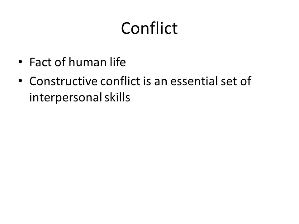 Conflict Fact of human life Constructive conflict is an essential set of interpersonal skills