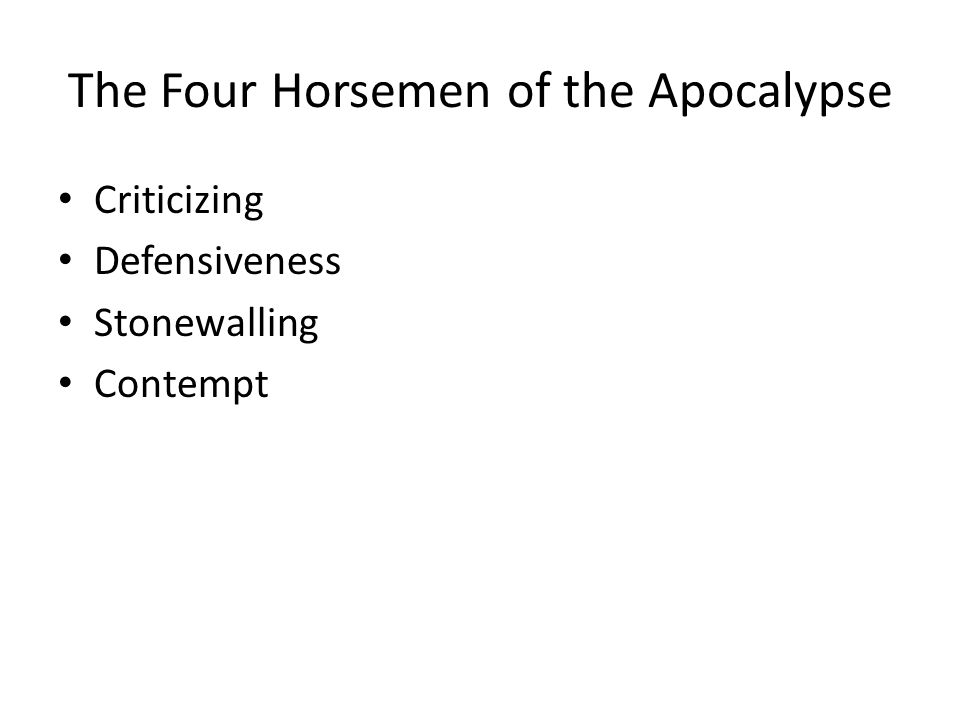 The Four Horsemen of the Apocalypse Criticizing Defensiveness Stonewalling Contempt