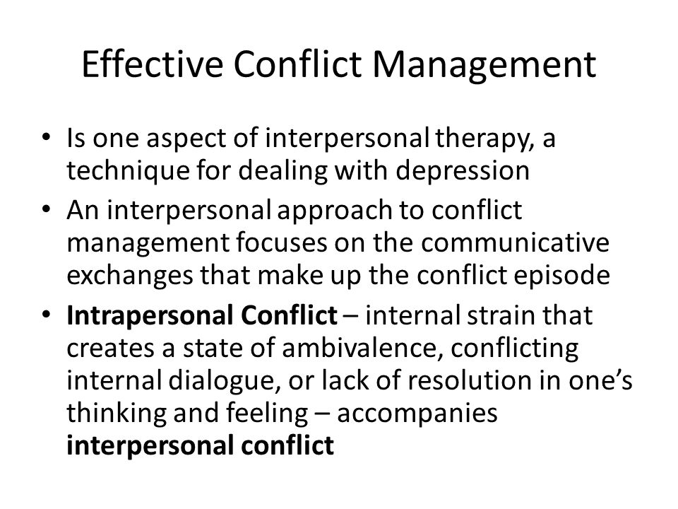 Effective Conflict Management Is one aspect of interpersonal therapy, a technique for dealing with depression An interpersonal approach to conflict ma