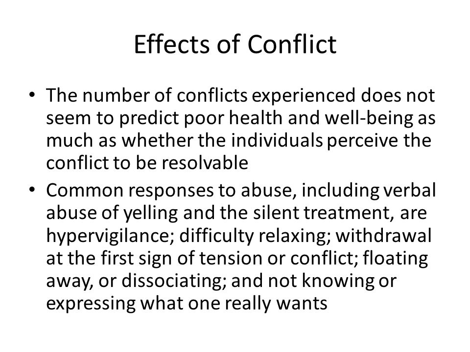 Effects of Conflict The number of conflicts experienced does not seem to predict poor health and well-being as much as whether the individuals perceiv