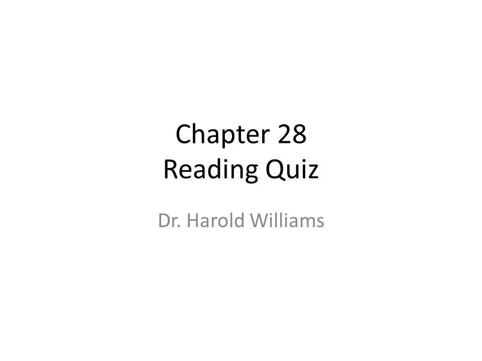 Chapter 28 Reading Quiz Dr. Harold Williams