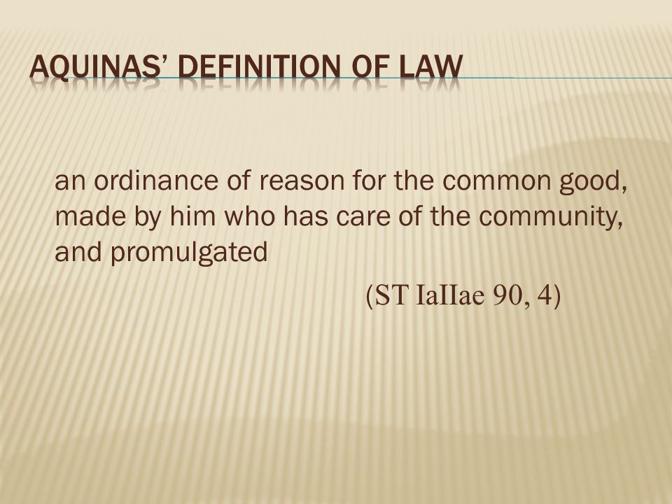 an ordinance of reason for the common good, made by him who has care of the community, and promulgated ( ST IaIIae 90, 4 )