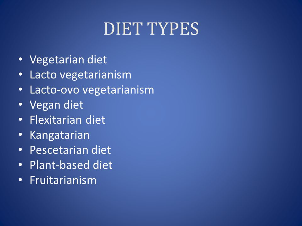 DIET TYPES Vegetarian diet Lacto vegetarianism Lacto-ovo vegetarianism Vegan diet Flexitarian diet Kangatarian Pescetarian diet Plant-based diet Fruit