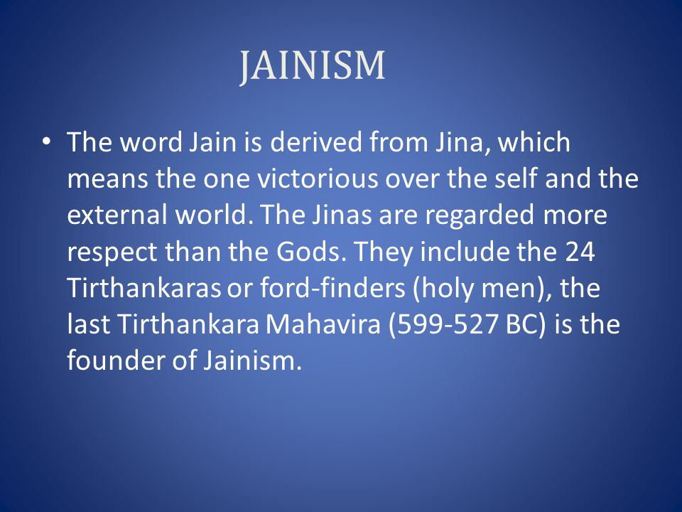 JAINISM The word Jain is derived from Jina, which means the one victorious over the self and the external world.