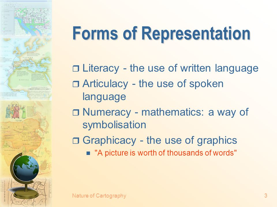 2  Forms of representation  Need for maps  Basic characteristics of maps  Purposes maps serve  Categories of maps  Emphasis on cartographic representation  The scope of cartography Nature of Cartography