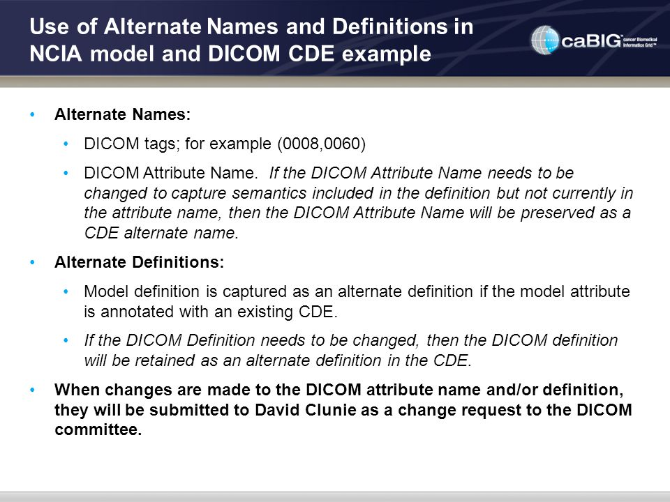 Alternate Names: DICOM tags; for example (0008,0060) DICOM Attribute Name. If the DICOM Attribute Name needs to be changed to capture semantics includ