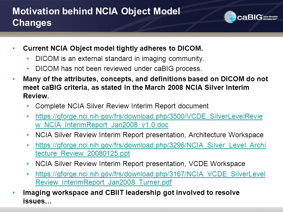 Motivation behind NCIA Object Model Changes Current NCIA Object model tightly adheres to DICOM. DICOM is an external standard in imaging community. DI