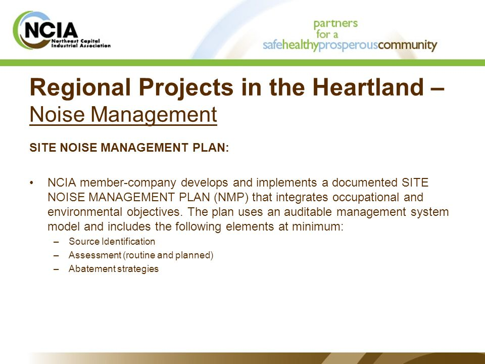 Regional Projects in the Heartland – Noise Management SITE NOISE MANAGEMENT PLAN: NCIA member-company develops and implements a documented SITE NOISE MANAGEMENT PLAN (NMP) that integrates occupational and environmental objectives.