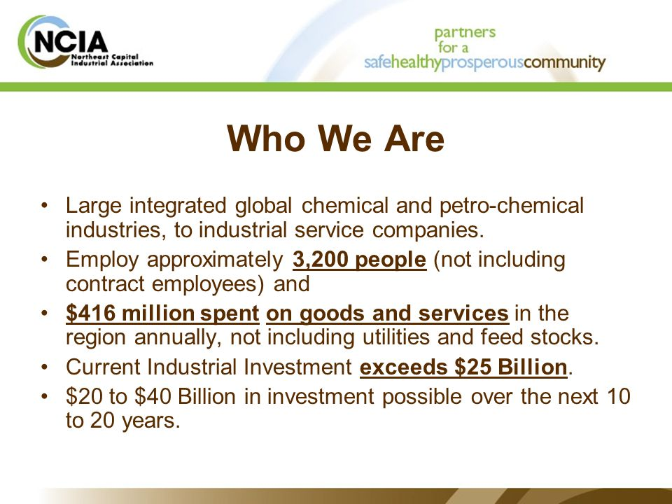 Who We Are Large integrated global chemical and petro-chemical industries, to industrial service companies.
