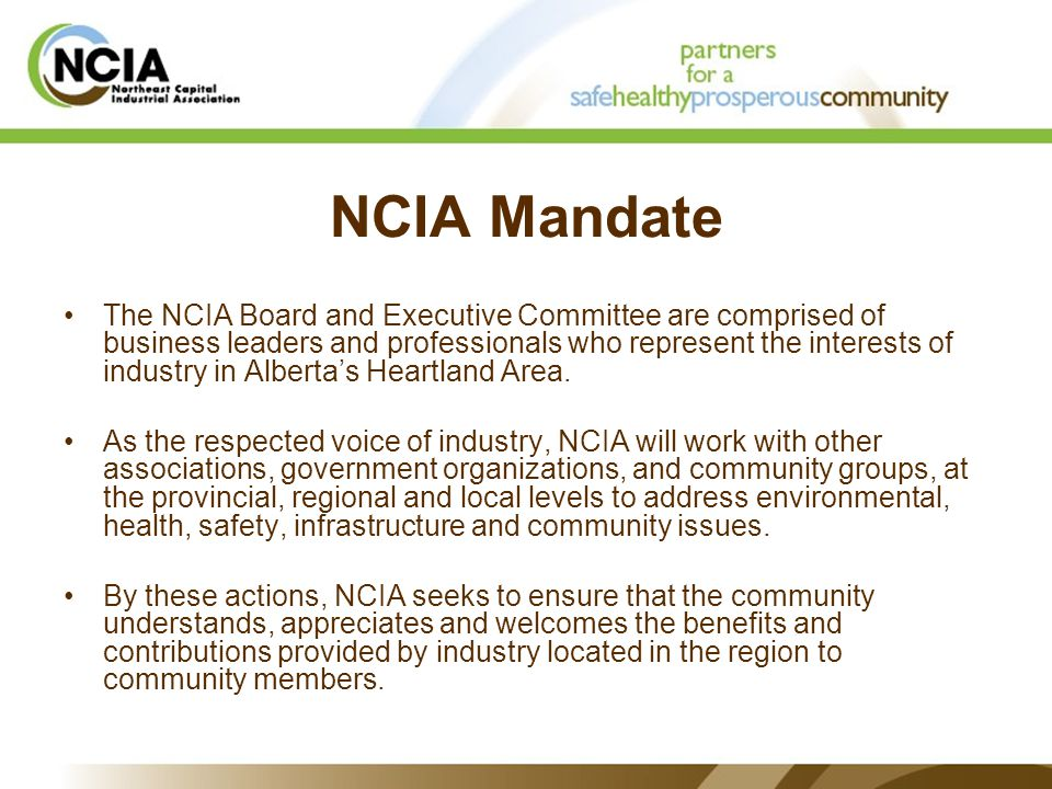 NCIA Mandate The NCIA Board and Executive Committee are comprised of business leaders and professionals who represent the interests of industry in Alberta's Heartland Area.