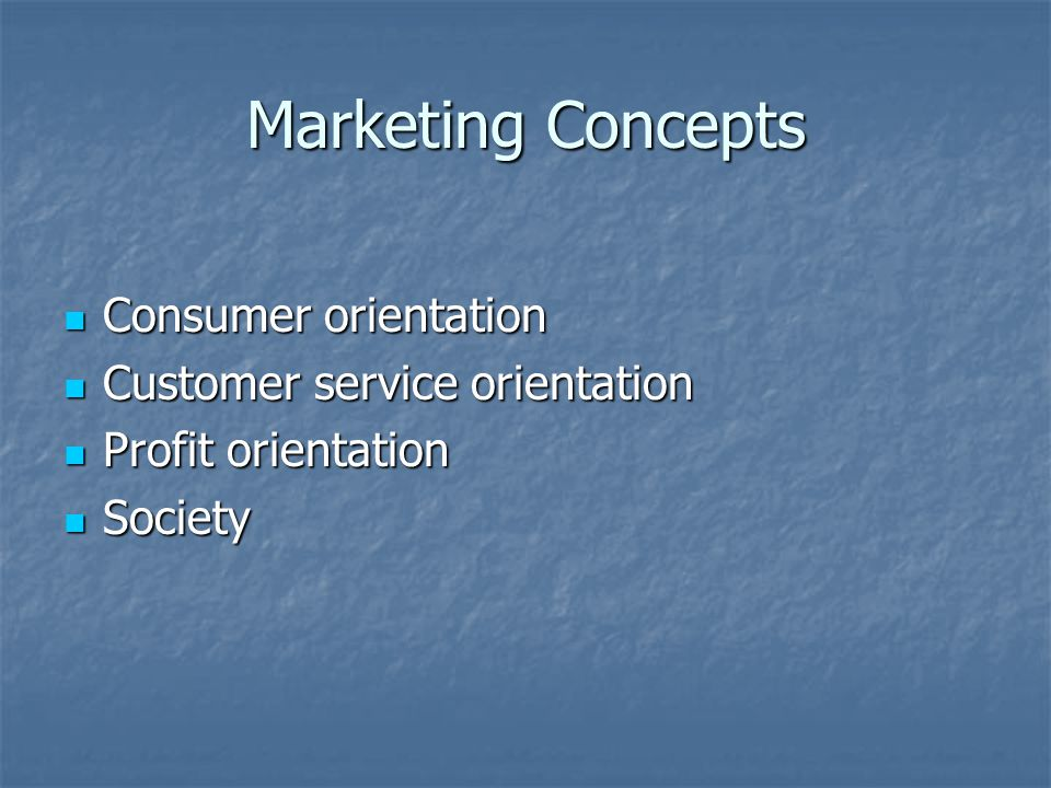 Marketing Concepts Consumer orientation Consumer orientation Customer service orientation Customer service orientation Profit orientation Profit orien