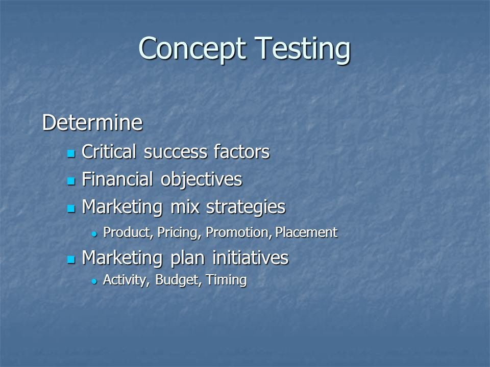 Concept Testing Determine Critical success factors Critical success factors Financial objectives Financial objectives Marketing mix strategies Marketi