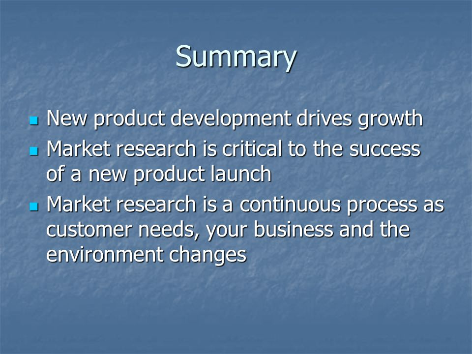 Summary New product development drives growth New product development drives growth Market research is critical to the success of a new product launch