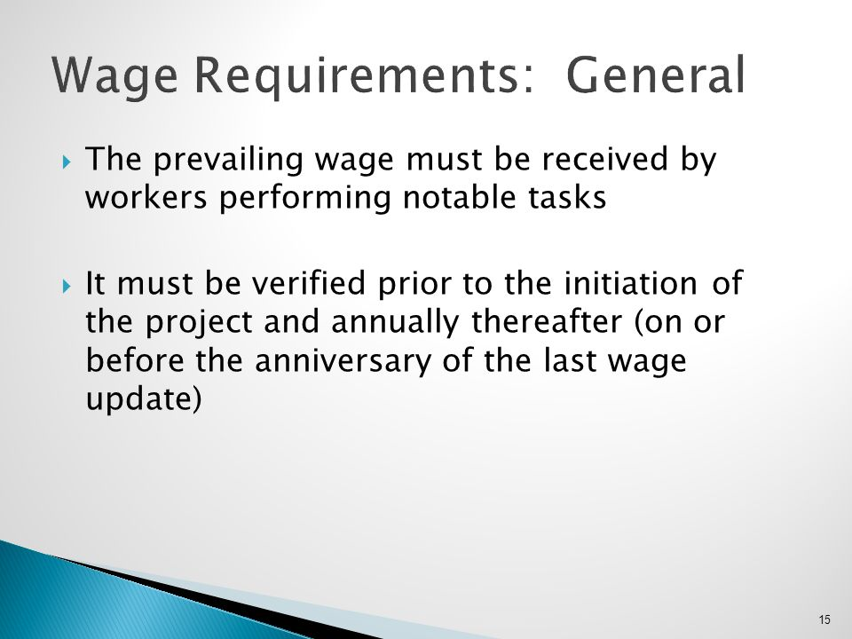  The prevailing wage must be received by workers performing notable tasks  It must be verified prior to the initiation of the project and annually t