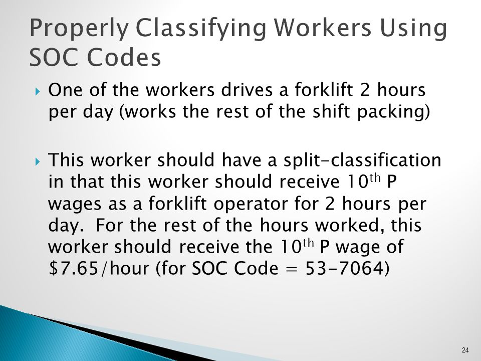 One of the workers drives a forklift 2 hours per day (works the rest of the shift packing)  This worker should have a split-classification in that