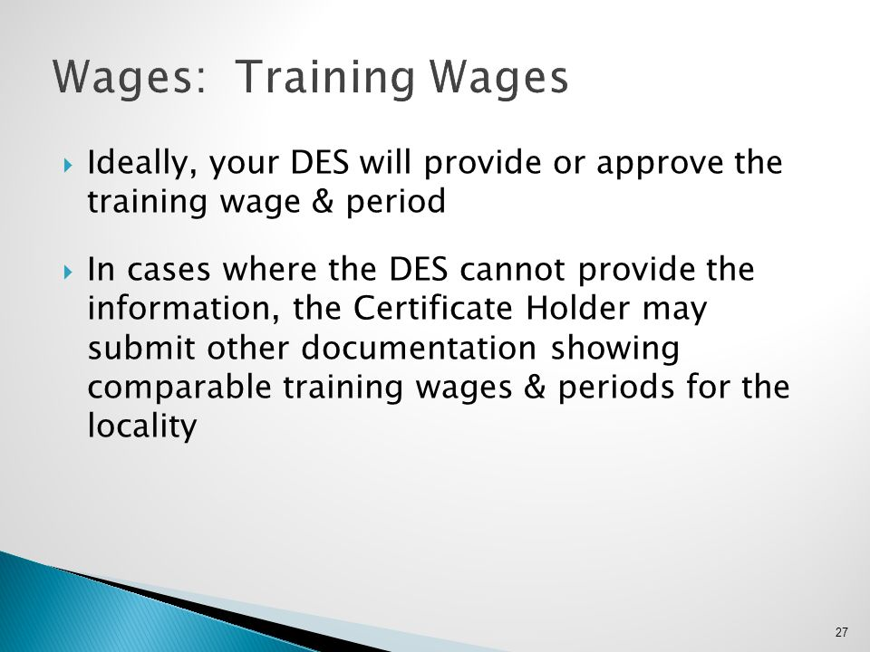  Ideally, your DES will provide or approve the training wage & period  In cases where the DES cannot provide the information, the Certificate Holder